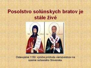 Posolstvo solnskych bratov je stle iv Oslavujeme 1150