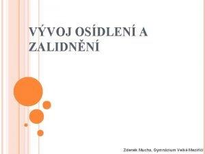 VVOJ OSDLEN A ZALIDNN Zdenk Mucha Gymnzium Velk