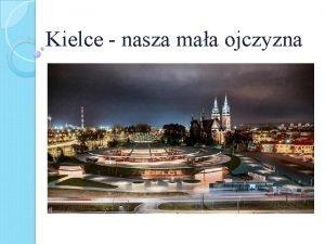 Kielce nasza maa ojczyzna Kielce stolica wojewdztwa witokrzyskiego
