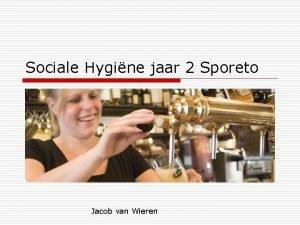 Sociale Hygine jaar 2 Sporeto Jacob van Wieren