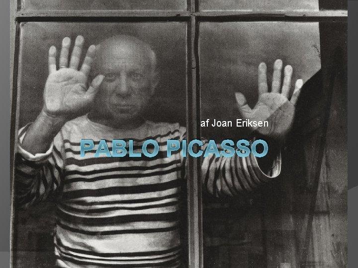 af Joan Eriksen PABLO PICASSO Pablo Picasso 1881