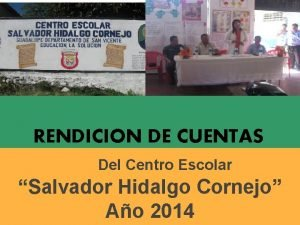 RENDICION DE CUENTAS Del Centro Escolar Salvador Hidalgo