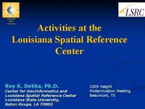 Louisiana State University Activities at the Louisiana Spatial