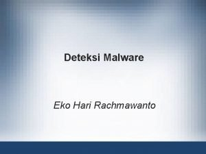 Deteksi Malware Eko Hari Rachmawanto Objectives Menggambarkan berbagai