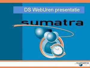 DS Web Uren presentatie DS Web Uren Sumatra