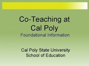 CoTeaching at Cal Poly Foundational Information Cal Poly