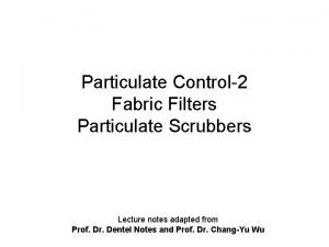 Particulate Control2 Fabric Filters Particulate Scrubbers Lecture notes