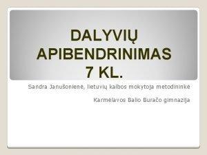 DALYVI APIBENDRINIMAS 7 KL Sandra Januonien lietuvi kalbos
