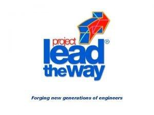 Forging new generations of engineers Teamwork Teamwork When