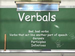 Verbals Bad bad verbs Verbs that act like