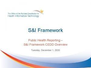 SI Framework Public Health Reporting SI Framework CEDD