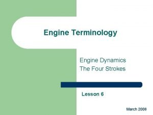 Engine Terminology Engine Dynamics The Four Strokes Lesson