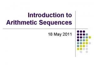 Introduction to Arithmetic Sequences 18 May 2011 Arithmetic