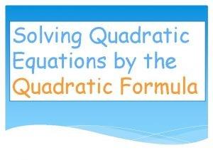 Solving Quadratic Equations by the Quadratic Formula Basics