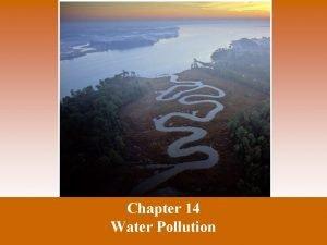 Chapter 14 Water Pollution Water Pollution Water pollution