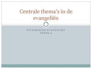 Centrale themas in de evangelin STUDIEKRING EVANGELIN THEMA
