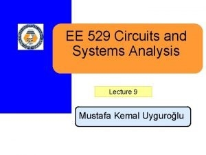 EE 529 Circuits and Systems Analysis Lecture 9