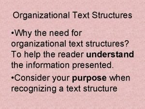 Organizational Text Structures Why the need for organizational