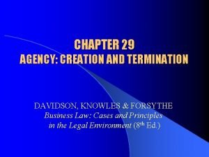 CHAPTER 29 AGENCY CREATION AND TERMINATION DAVIDSON KNOWLES