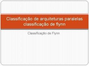 Classificao de arquiteturas paralelas classificao de flynn Classificao