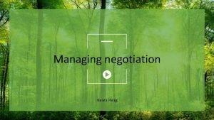 Managing negotiation Helen Peng 01 Contents Understanding Negotiation