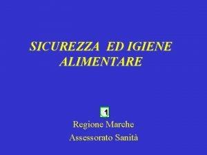 SICUREZZA ED IGIENE ALIMENTARE Regione Marche Assessorato Sanit