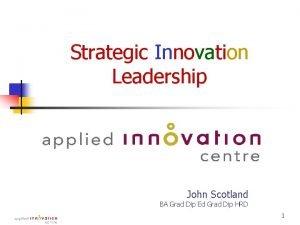 Strategic Innovation Leadership John Scotland BA Grad Dip