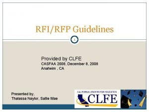 RFIRFP Guidelines 1 Provided by CLFE CASFAA 2008