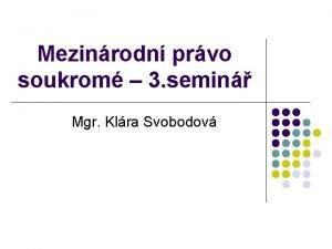 Mezinrodn prvo soukrom 3 semin Mgr Klra Svobodov