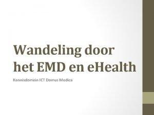 Wandeling door het EMD en e Health Kennisdomein