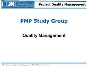 Project Quality Management PMP Study Group Quality Management