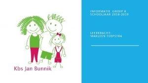 INFORMATIE GROEP 8 SCHOOLJAAR 2018 2019 LEERKRACHT MARLEEN