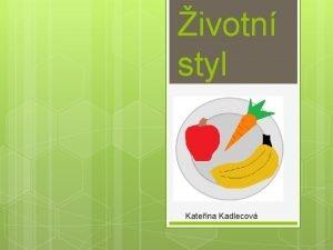 ivotn styl Kateina Kadlecov Osnova ivotn styl Viva