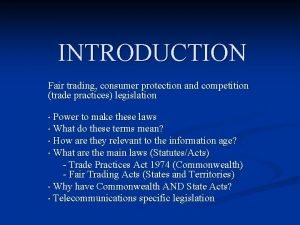 INTRODUCTION Fair trading consumer protection and competition trade
