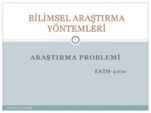 BLMSEL ARATIRMA YNTEMLER 1 ARATIRMA PROBLEM EKM2010 F