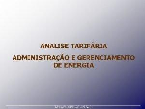 ANALISE TARIFRIA ADMINISTRAO E GERENCIAMENTO DE ENERGIA INSTALACOES