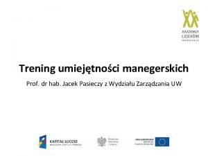 Trening umiejtnoci manegerskich Prof dr hab Jacek Pasieczy