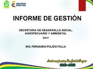 INFORME DE GESTIN SECRETARIA DE DESARROLLO SOCIAL AGROPECUARIO