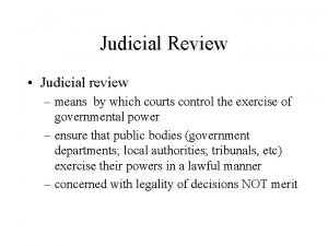 Judicial Review Judicial review means by which courts