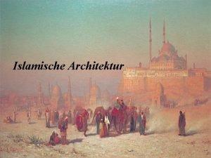 Islamische Architektur Inhaltsverzeichnis 1 Legende der ersten Moschee