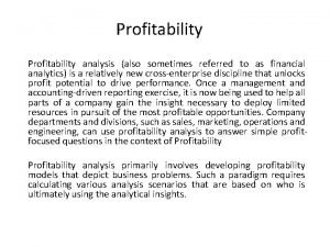Profitability analysis also sometimes referred to as financial
