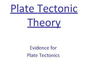 Plate Tectonic Theory Evidence for Plate Tectonics CONTINENTAL