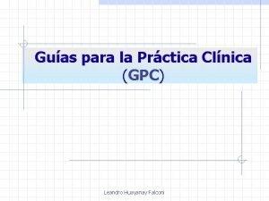 Guas para la Prctica Clnica GPC Leandro Huayanay