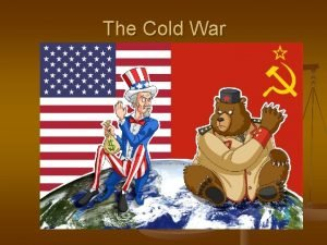 The Cold War The Cold War Why did