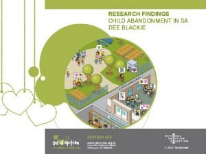 RESEARCH FINDINGS CHILD ABANDONMENT IN SA DEE BLACKIE