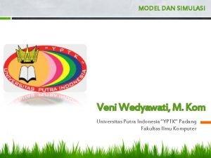 MODEL DAN SIMULASI Veni Wedyawati M Kom Universitas