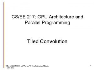 CSEE 217 GPU Architecture and Parallel Programming Tiled