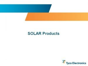 SOLAR Products SOLAR Information is Tyco Confidential Proprietary