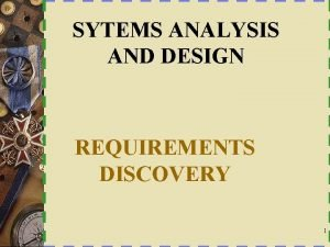 SYTEMS ANALYSIS AND DESIGN REQUIREMENTS DISCOVERY 1 REQUIREMENTS