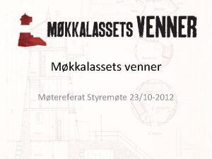 Mkkalassets venner Mtereferat Styremte 2310 2012 Agenda Referat